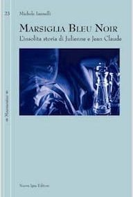 Marsiglia bleu noir. L'insolita storia di Julienne e Jean Claude