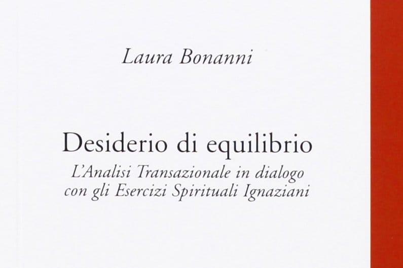 """""""DESIDERIO DI EQUILIBRIO"""" DI LAURA BONANNI: ANALISI TRANSAZIONALE CON ESERCIZI SPIRITUALI IGNAZIANI"""
