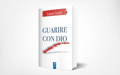 """""""GUARIRE CON DIO"""" DI LAURA CASALI"""